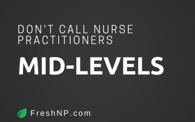 Don't call nurse practitioners mid-levels!