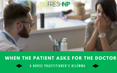 When the patient asks to speak to the doctor – a nurse practitioner's dilemma